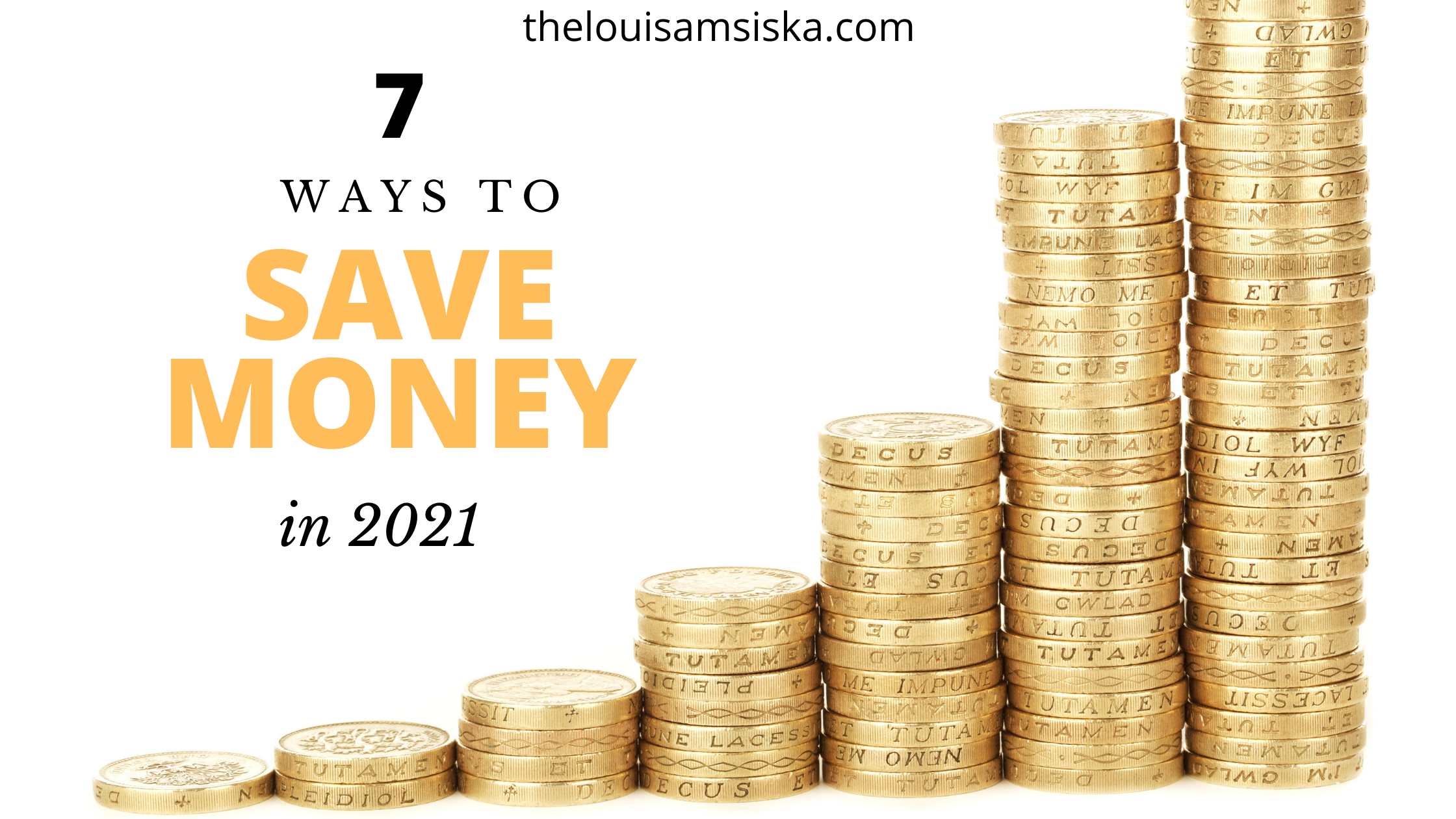 The picture depicts 7 ways to save money in 2021. It has gold coins and words in black and mustard